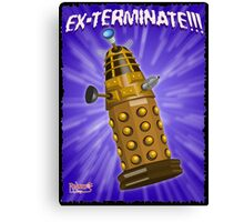 EX-TERMINATE! Canvas Print