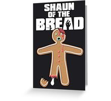 Shaun Of The Dead (Shaun Of The Bread) Greeting Card