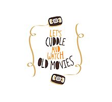 Let's Cuddle and Watch Old Movies Photographic Print