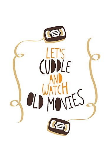 Let's Cuddle and Watch Old Movies by Good Natured Beast