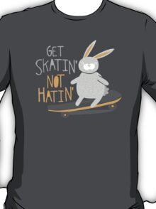 Get Skatin' Not Hatin' T-Shirt