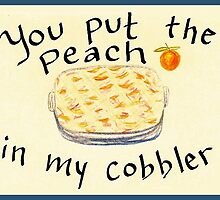 You put the peach in my cobbler by SnowAngelGreets