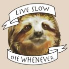 Sloth Live Slow Die Whenever by Slitter