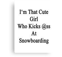 I'm That Cute Girl Who Kicks Ass At Snowboarding  Canvas Print