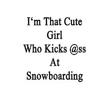 I'm That Cute Girl Who Kicks Ass At Snowboarding  Photographic Print