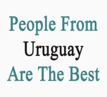 People From Uruguay Are The Best by supernova23