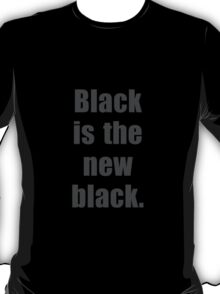 Black is the new black. II T-Shirt