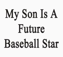 My Son Is A Future Baseball Star by supernova23