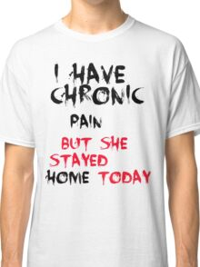 chronic pain 1 Classic T-Shirt