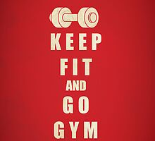 Keep Fit and Go GYM Quote by thejoyker1986