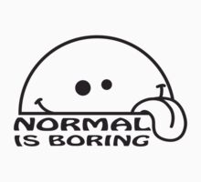 Normal Is Boring by Style-O-Mat