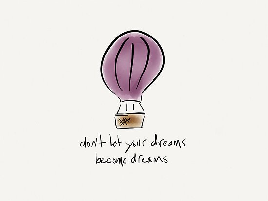 Don't Let Your Dreams Become Dreams by Pamela Shaw