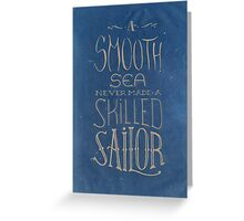 A smooth sea never made a skilled sailor. Greeting Card