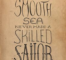 A smooth sea never made a skilled sailor by cartophage
