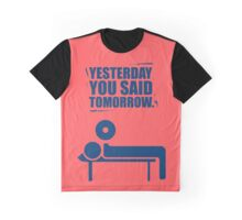 Yesterday You Said Tomorrow - Gym Motivational Quotes Graphic T-Shirt