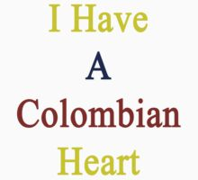 I Have A Colombian Heart by supernova23