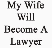 My Wife Will Become A Lawyer by supernova23