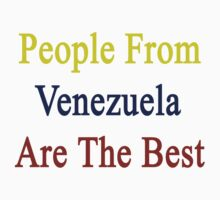 People From Venezuela Are The Best by supernova23