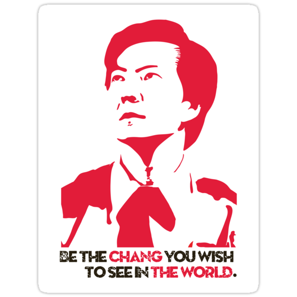 Be the CHANG you wish to see in the world: Sticker. by Raymond Doyle