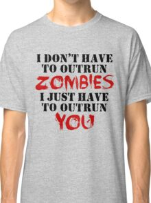 I Don't Have To Outrun Zombies... Classic T-Shirt