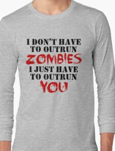 I Don't Have To Outrun Zombies... Long Sleeve T-Shirt