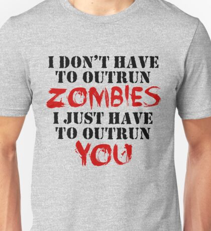 I Don't Have To Outrun Zombies... T-Shirt