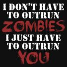 I Don't Have To Outrun Zombies... by ScottW93