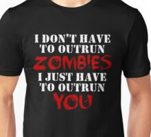 I Don't Have To Outrun Zombies... Unisex T-Shirt