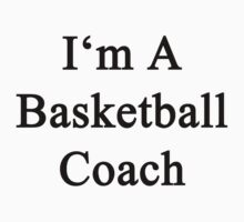 I'm A Basketball Coach  by supernova23
