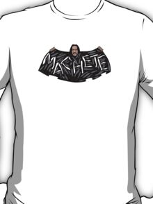 Machete! T-Shirt
