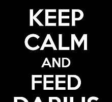 Keep Calm an Feed Darius by aizo