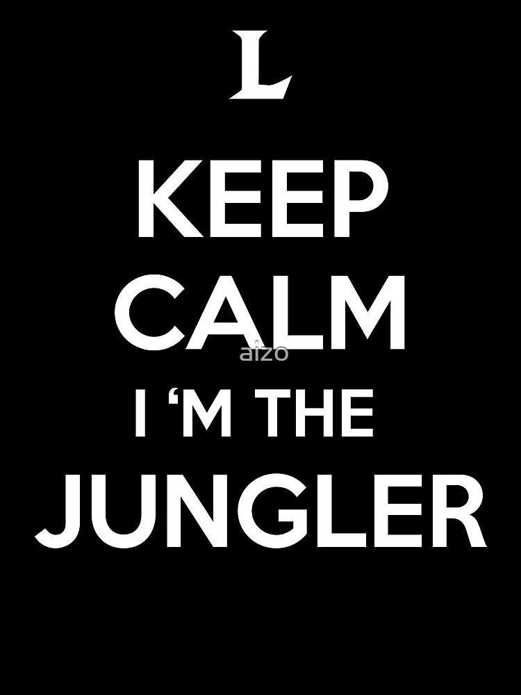 Keep Calm I'm the Jungler by aizo