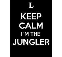 Keep Calm I'm the Jungler Photographic Print