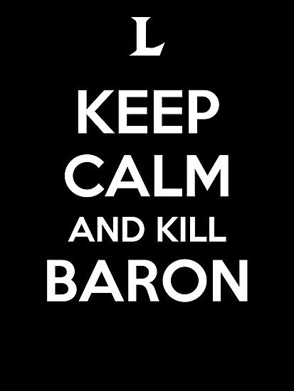 Keep Calm and Kill Baron by aizo
