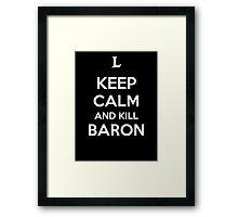 Keep Calm and Kill Baron Framed Print