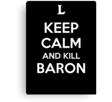 Keep Calm and Kill Baron Canvas Print