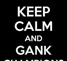 Keep Calm an Gank Champions  by aizo