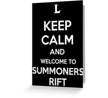 Keep Calm and Welcome to Summoners Rift Greeting Card