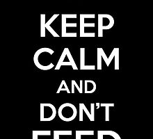 Keep Calm and Don't Feed by aizo