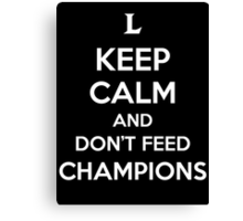 Keep Calm and Don't Feed Champions Canvas Print