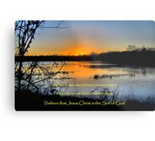 I Believe That Jesus Christ IS the Son of God Metal Print