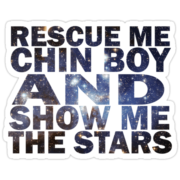 Rescue me chin boy and show me the stars by Tardis53