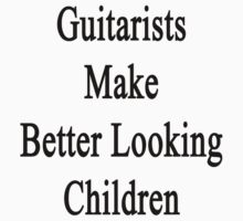 Guitarists Make Better Looking Children  by supernova23