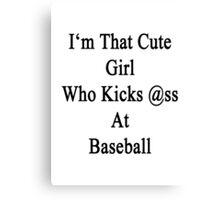 I'm That Cute Girl Who Kicks Ass At Baseball Canvas Print
