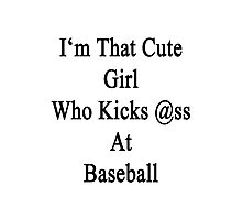 I'm That Cute Girl Who Kicks Ass At Baseball Photographic Print