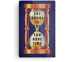 The Quote about Time with Hourglass  Metal Print