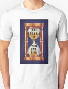 The Quote about Time with Hourglass  T-Shirt