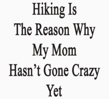 Hiking Is The Reason Why My Mom Hasn't Gone Crazy Yet by supernova23