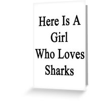 Here Is A Girl Who Loves Sharks  Greeting Card