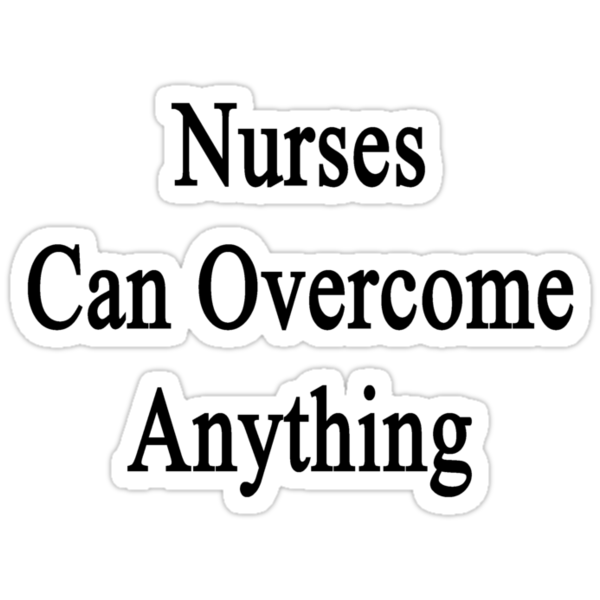 Nurses Can Overcome Anything  by supernova23